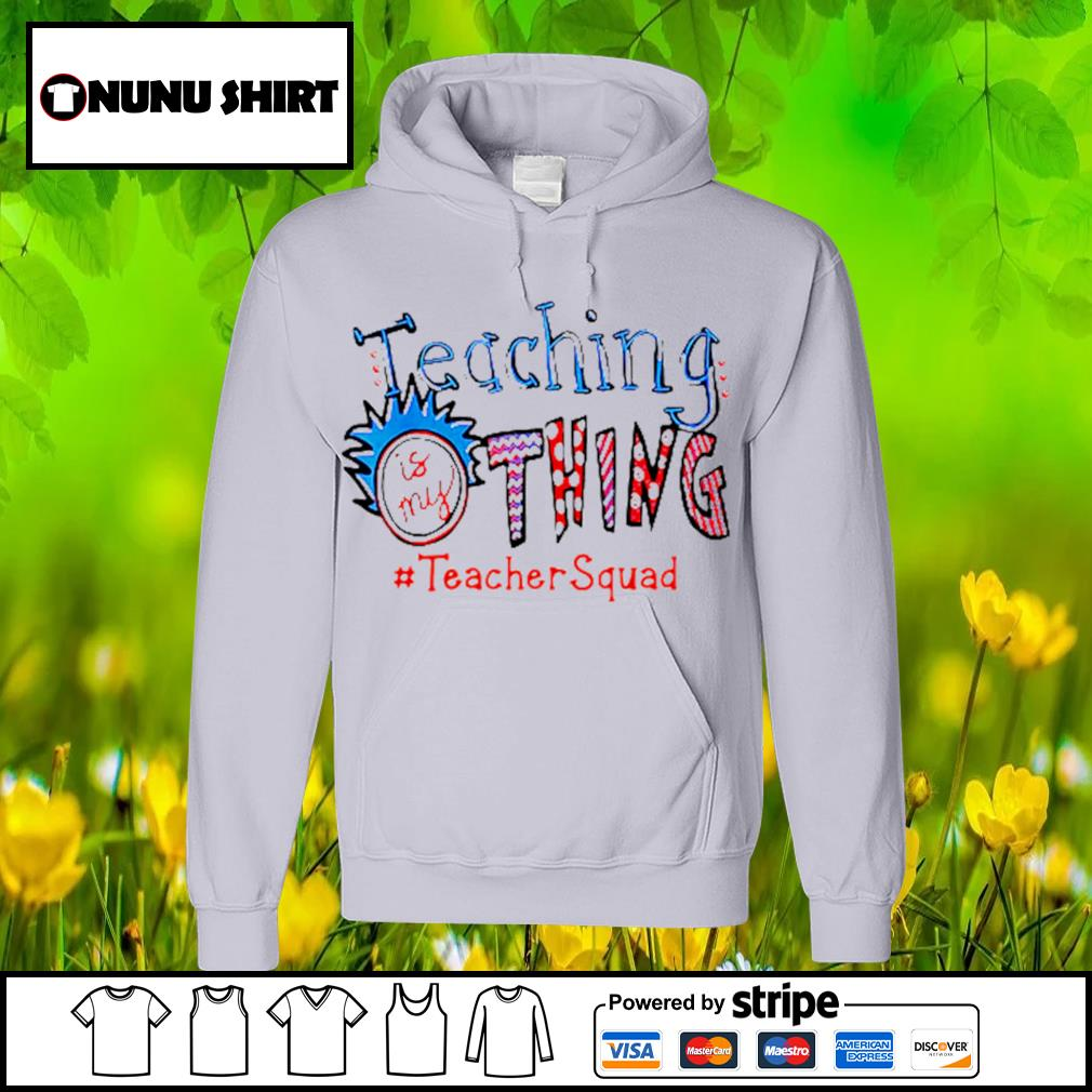 Teaching is my thing #teachersquad s hoodie