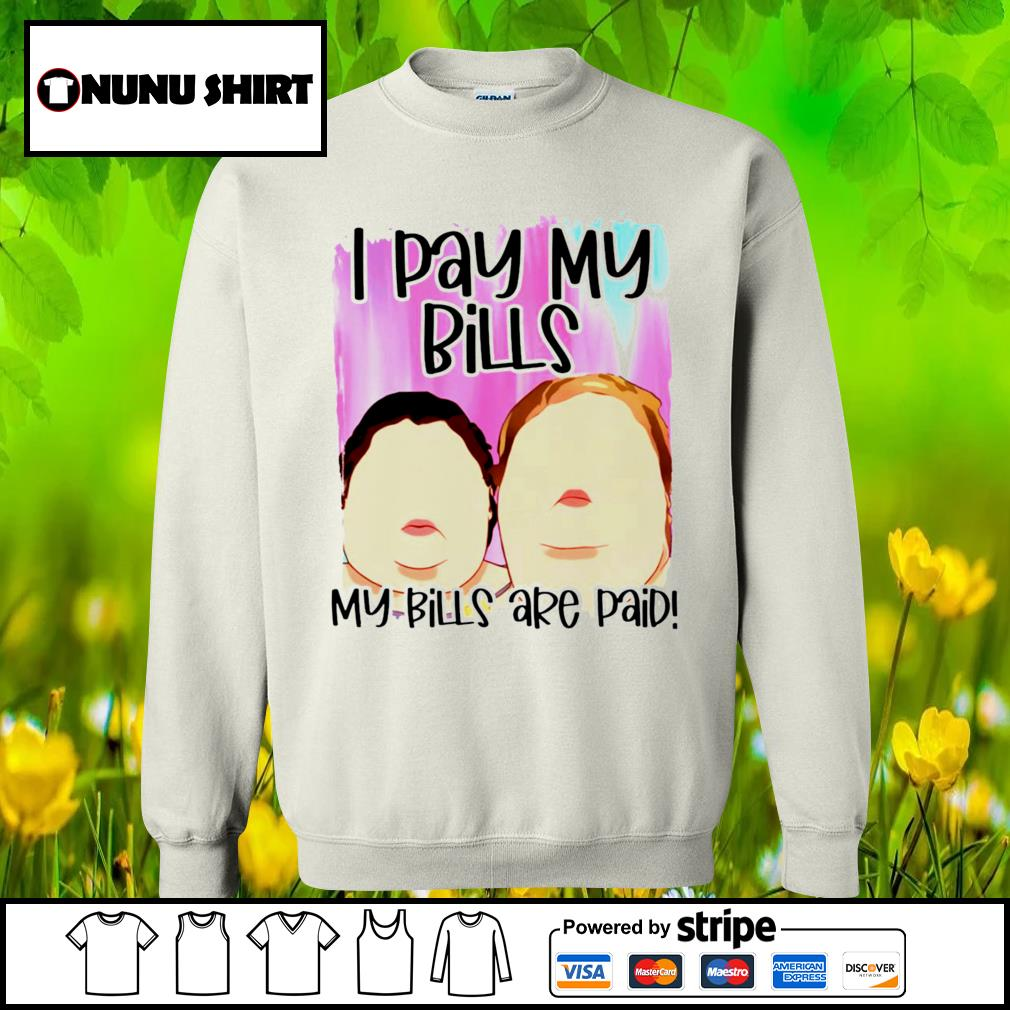 1000 Pound sisters I pay my bills my bills are paid s sweater