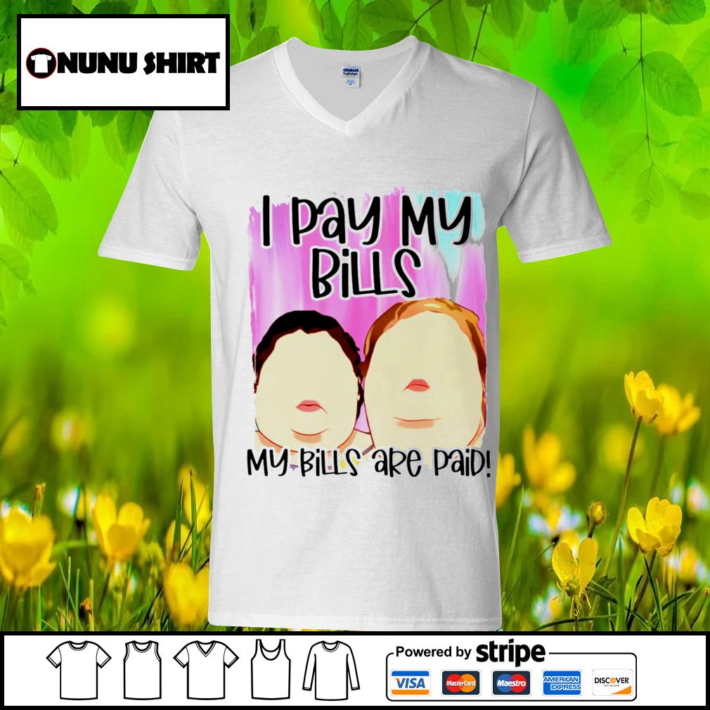 1000 Pound sisters I pay my bills my bills are paid s v-neck t-shirt