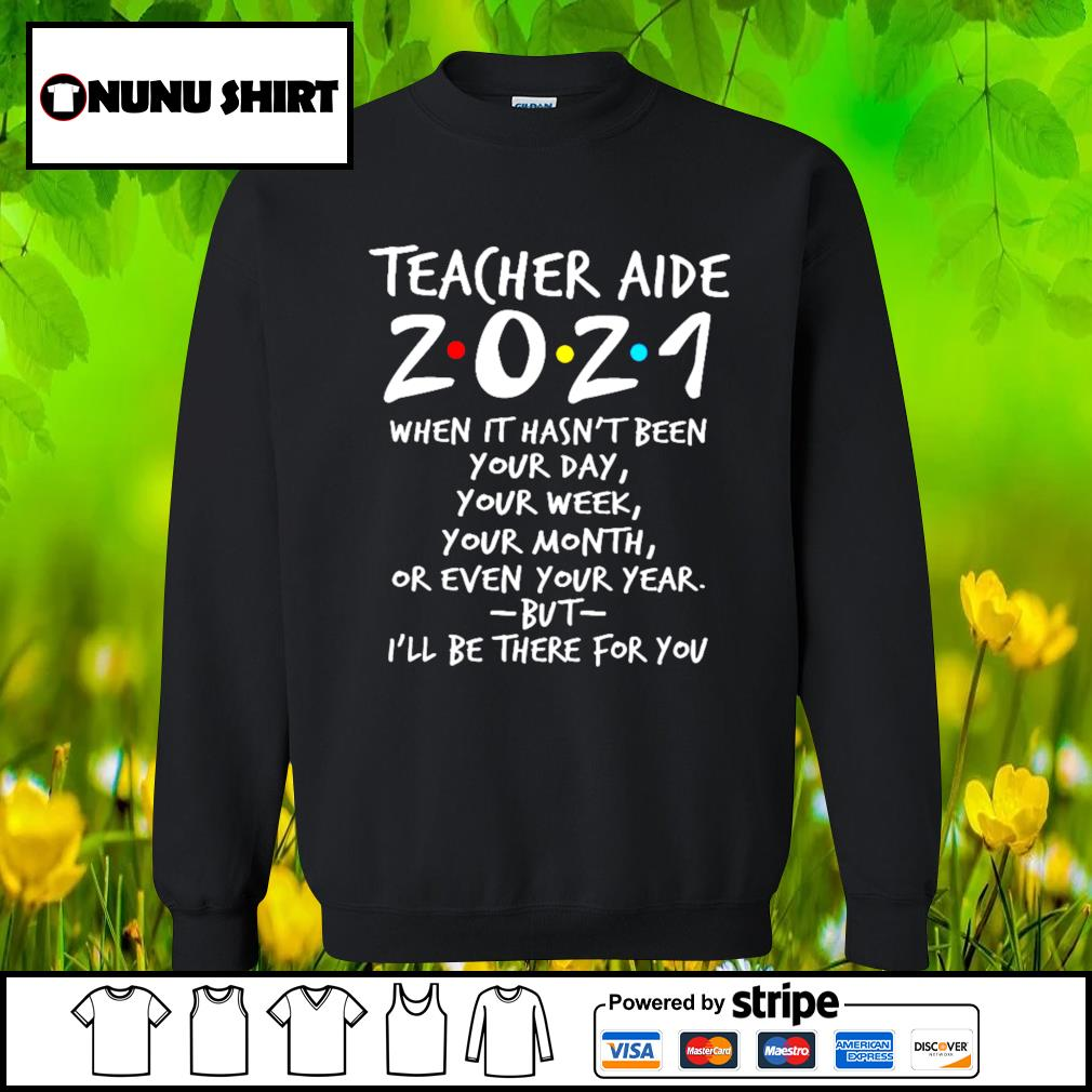 Teacher aide 2021 when it hasn't been your day your week your month s sweater