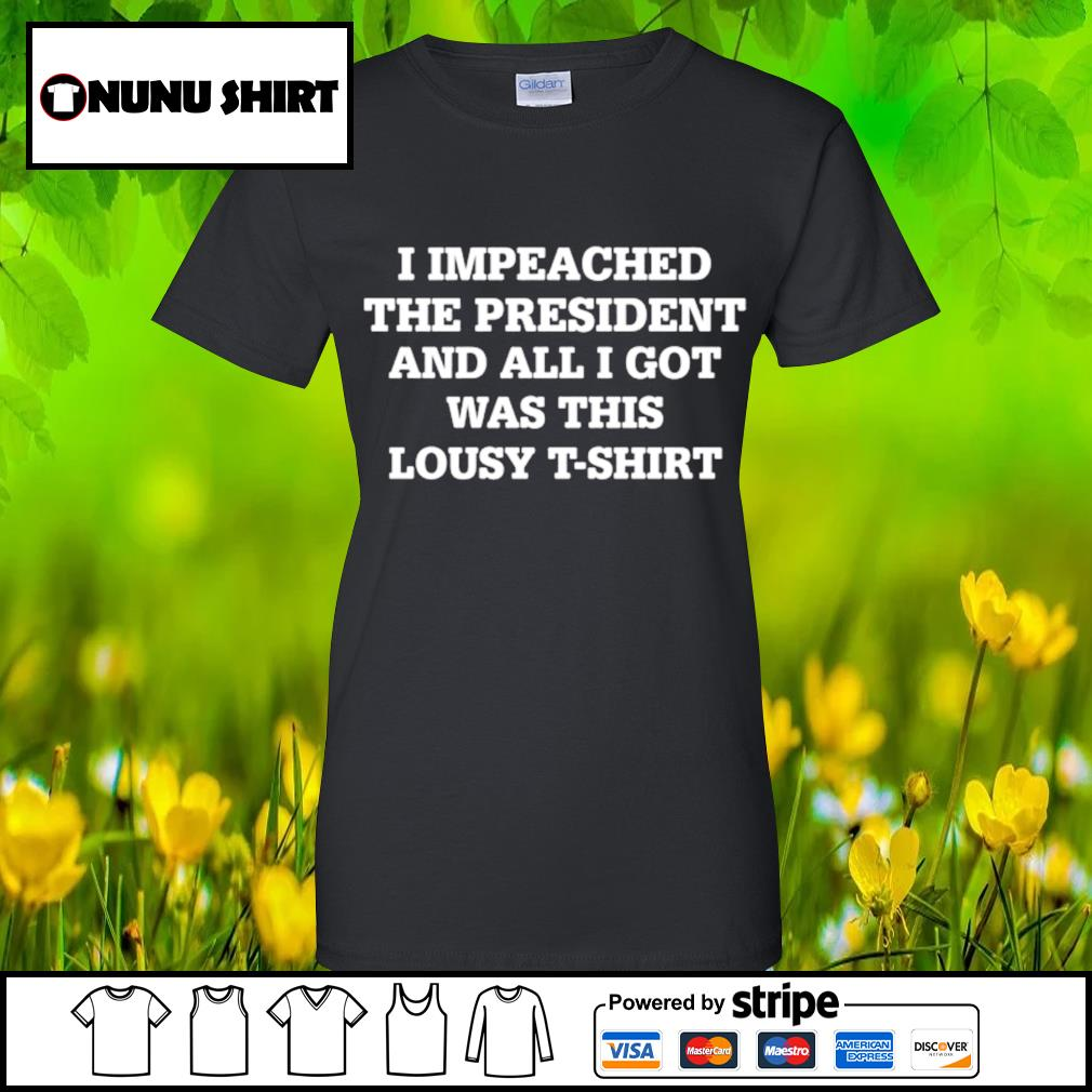 I impeached the president and all I got was this lousy t-s ladies-tee
