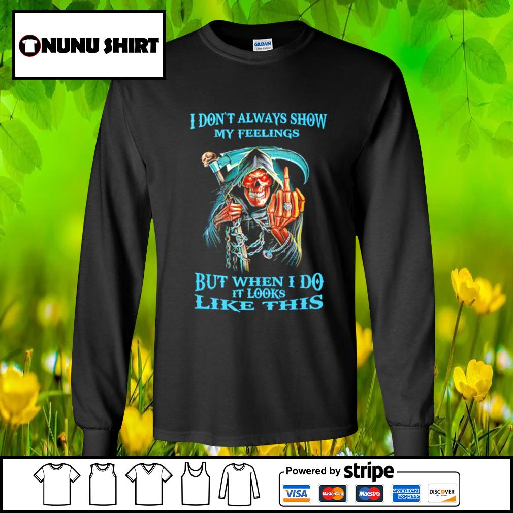 I don't always show my feelings but when I do it looks like this s longsleeve-tee