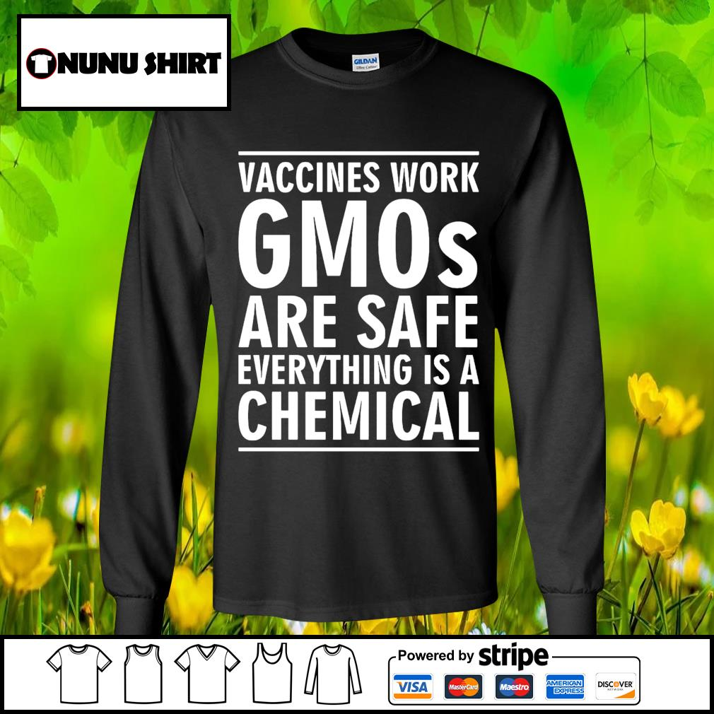 Vaccines work gmos are safe everything is a chemical s longsleeve-tee