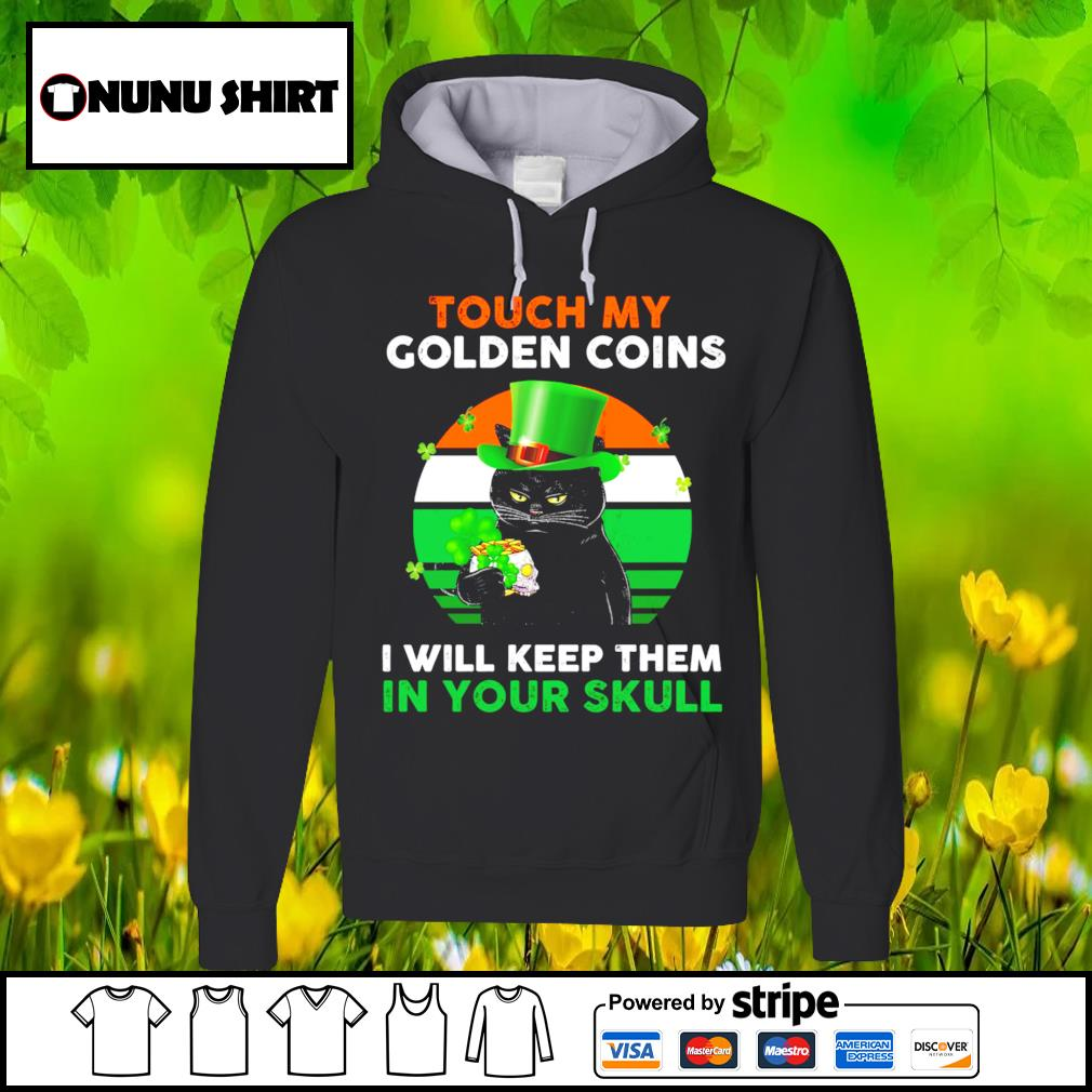 Touch my golden coins I will keep them in your skull St.Patrick's Day s hoodie