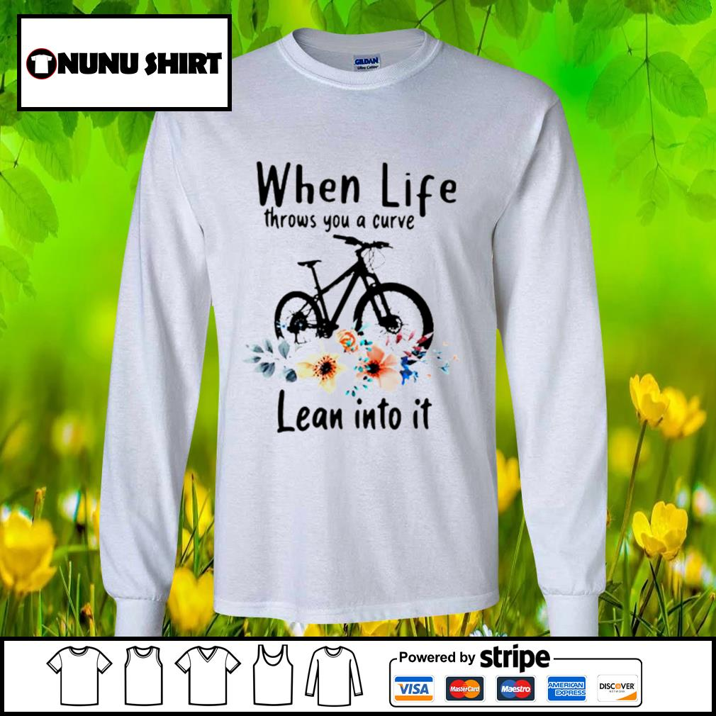 When life throws you a curve lean into it s longsleeve-tee