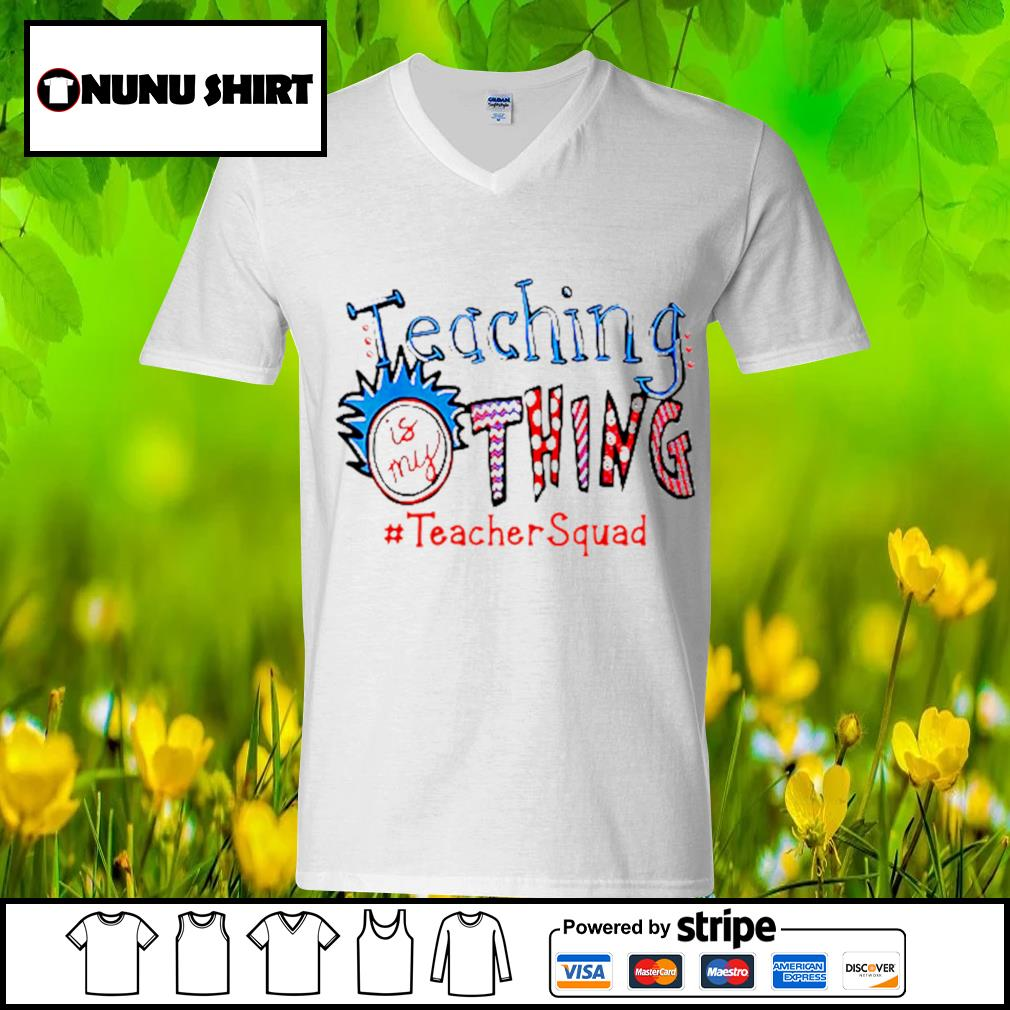 Teaching is my thing #teachersquad s v-neck t-shirt