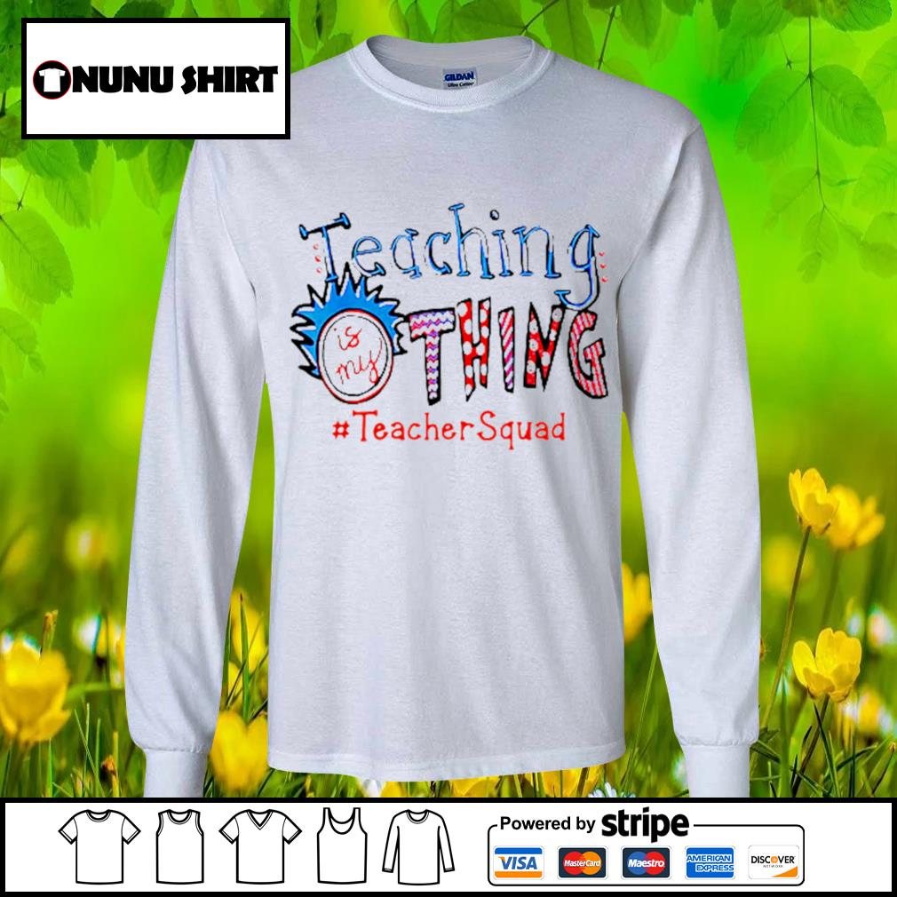 Teaching is my thing #teachersquad s longsleeve-tee