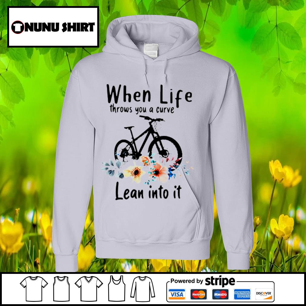 When life throws you a curve lean into it s hoodie
