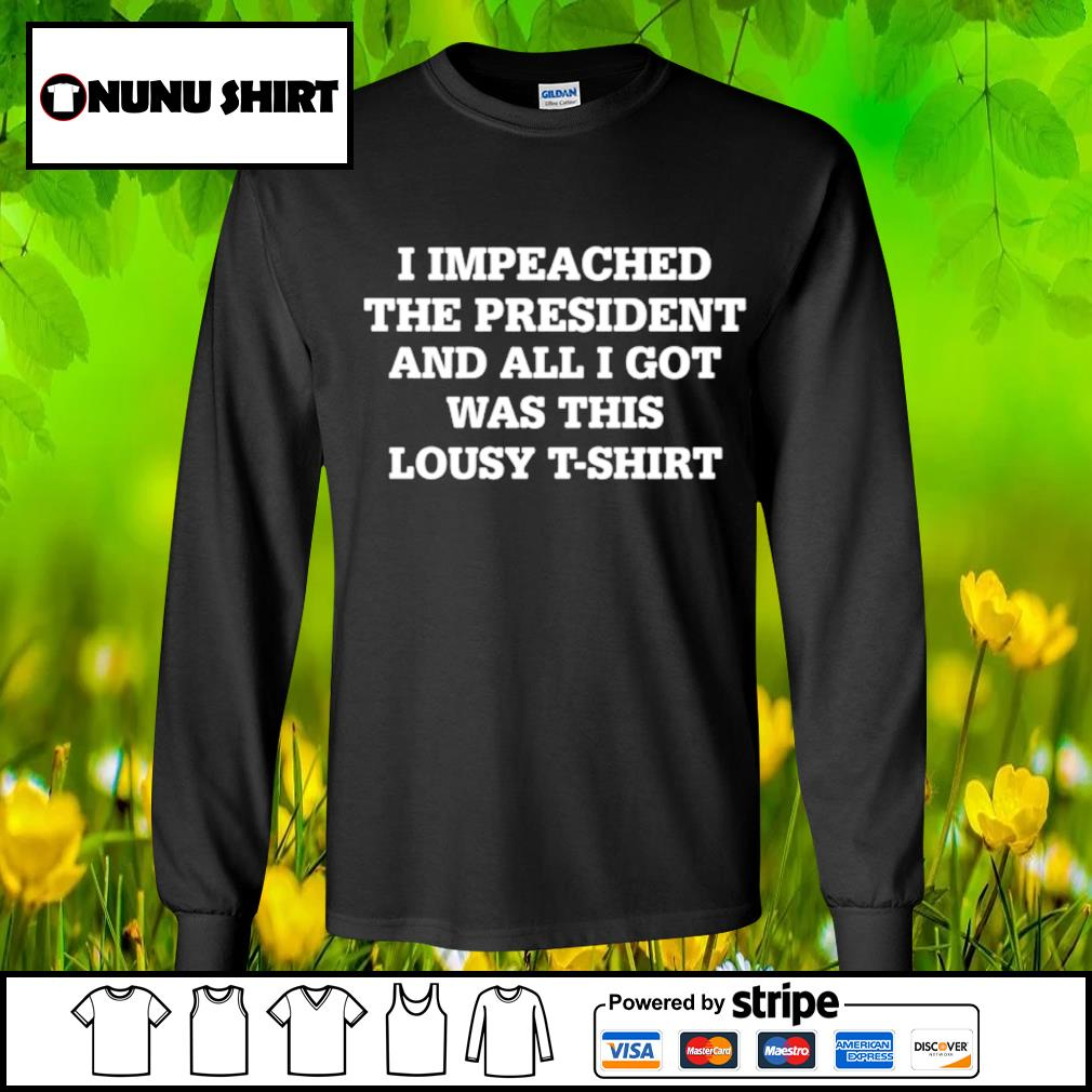 I impeached the president and all I got was this lousy t-s longsleeve-tee