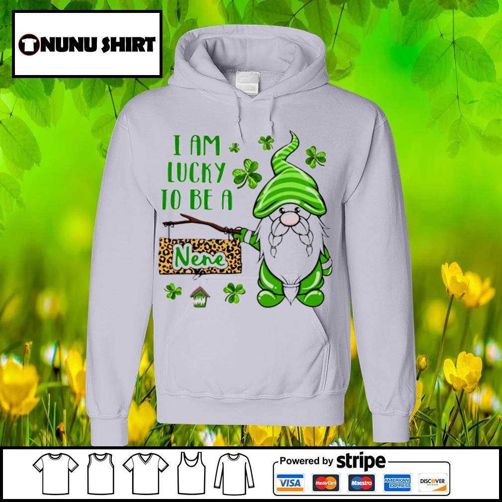 St.Patrick's Day Gnome I am lucky to be a nene s hoodie