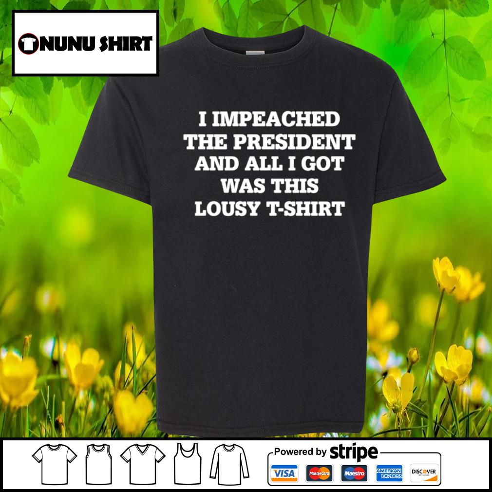 I impeached the president and all I got was this lousy t-s youth-shirt
