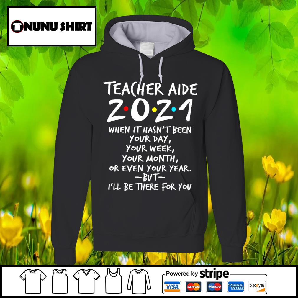 Teacher aide 2021 when it hasn't been your day your week your month s hoodie