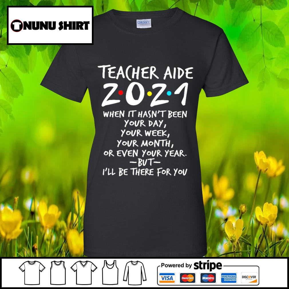 Teacher aide 2021 when it hasn't been your day your week your month s ladies-tee