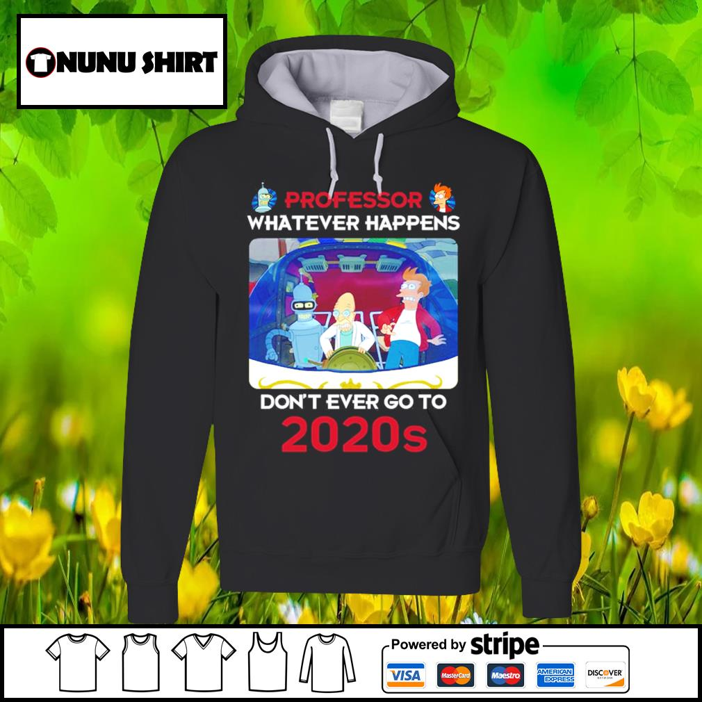 Bender Professor whatever happens don't ever go to 2020s s hoodie