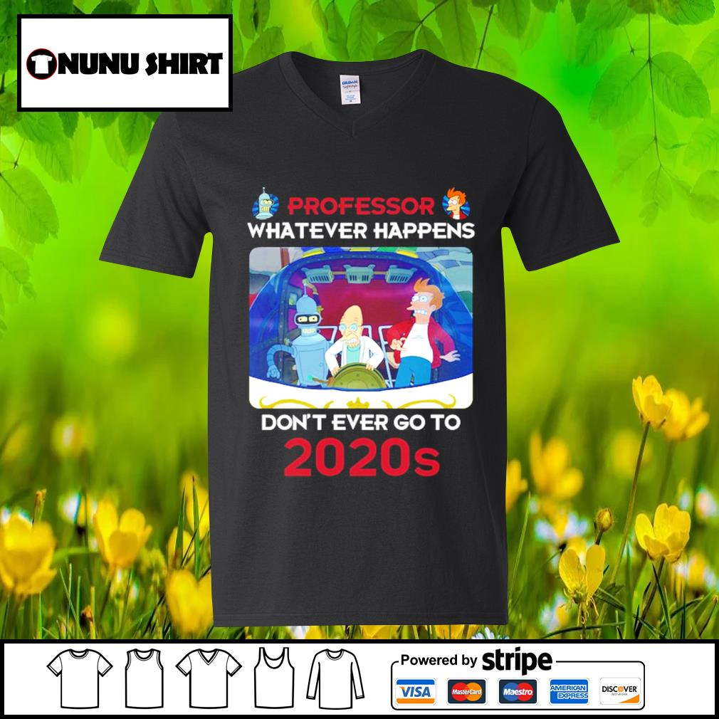 Bender Professor whatever happens don't ever go to 2020s s v-neck t-shirt