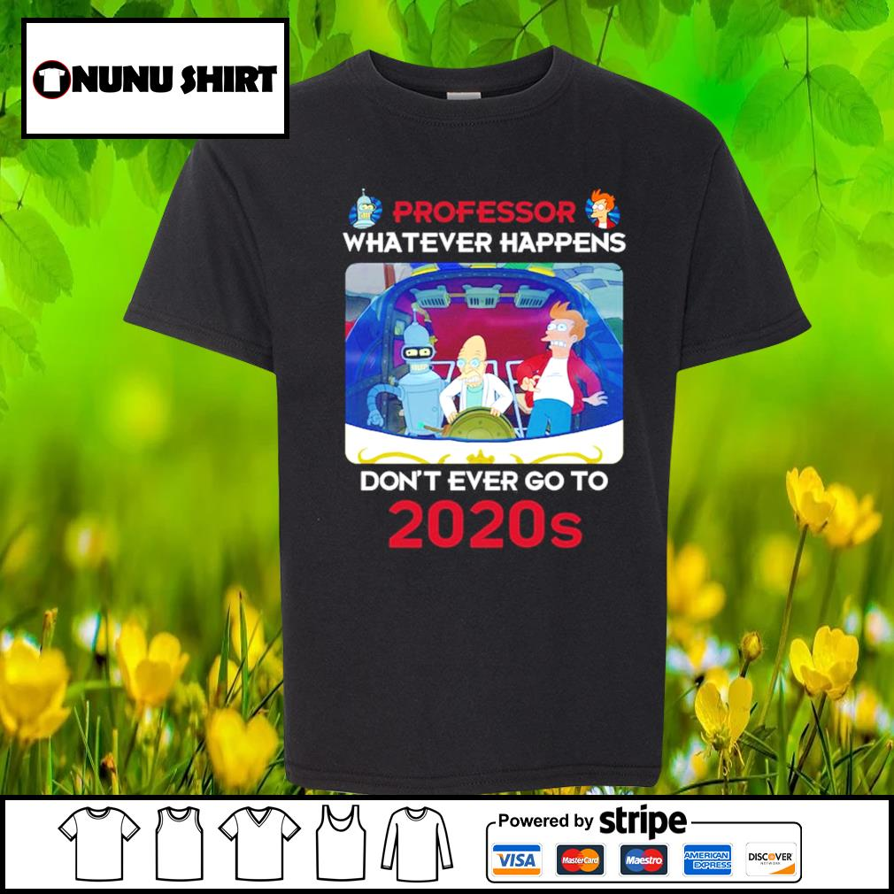 Bender Professor whatever happens don't ever go to 2020s s youth-shirt