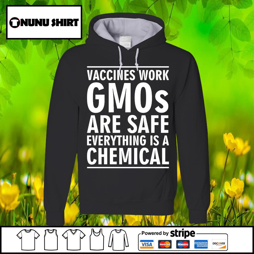 Vaccines work gmos are safe everything is a chemical s hoodie