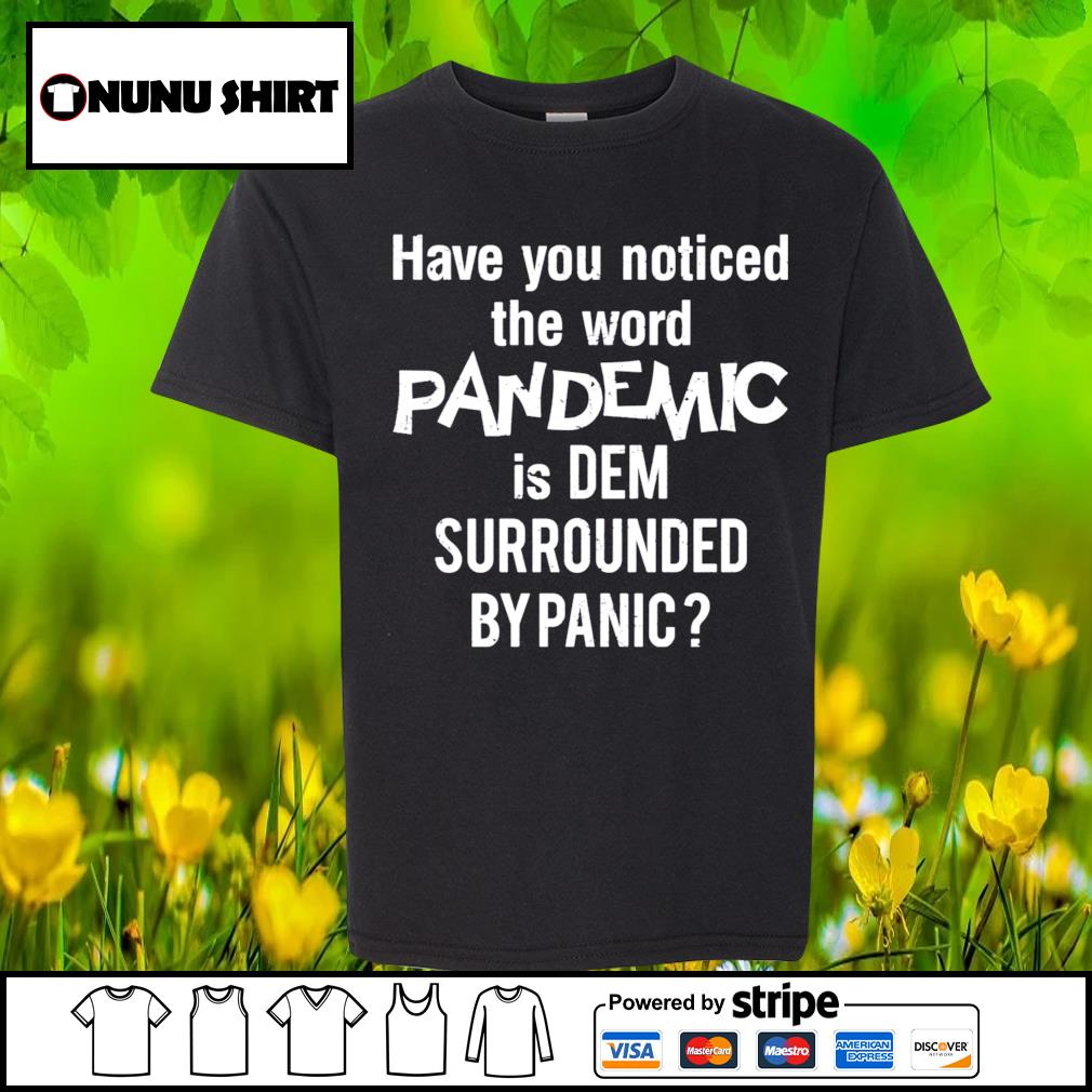 Have you noticed the word pandemic is dem surrounded by panic s youth-shirt