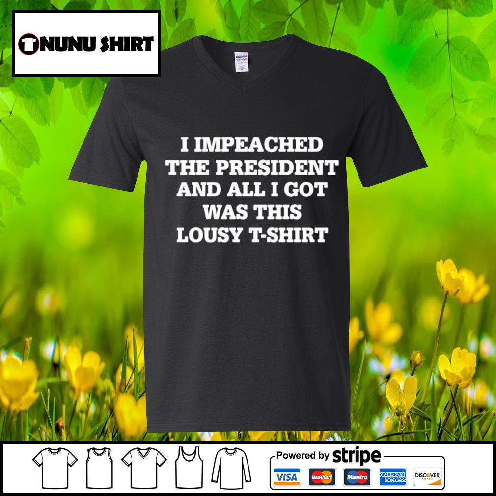 I impeached the president and all I got was this lousy t-s v-neck t-shirt