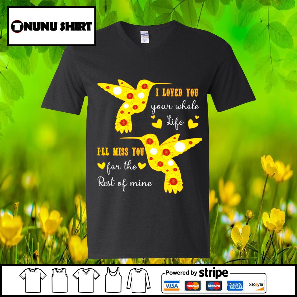 I loved you your whole life I'll miss you for the rest of mine s v-neck t-shirt