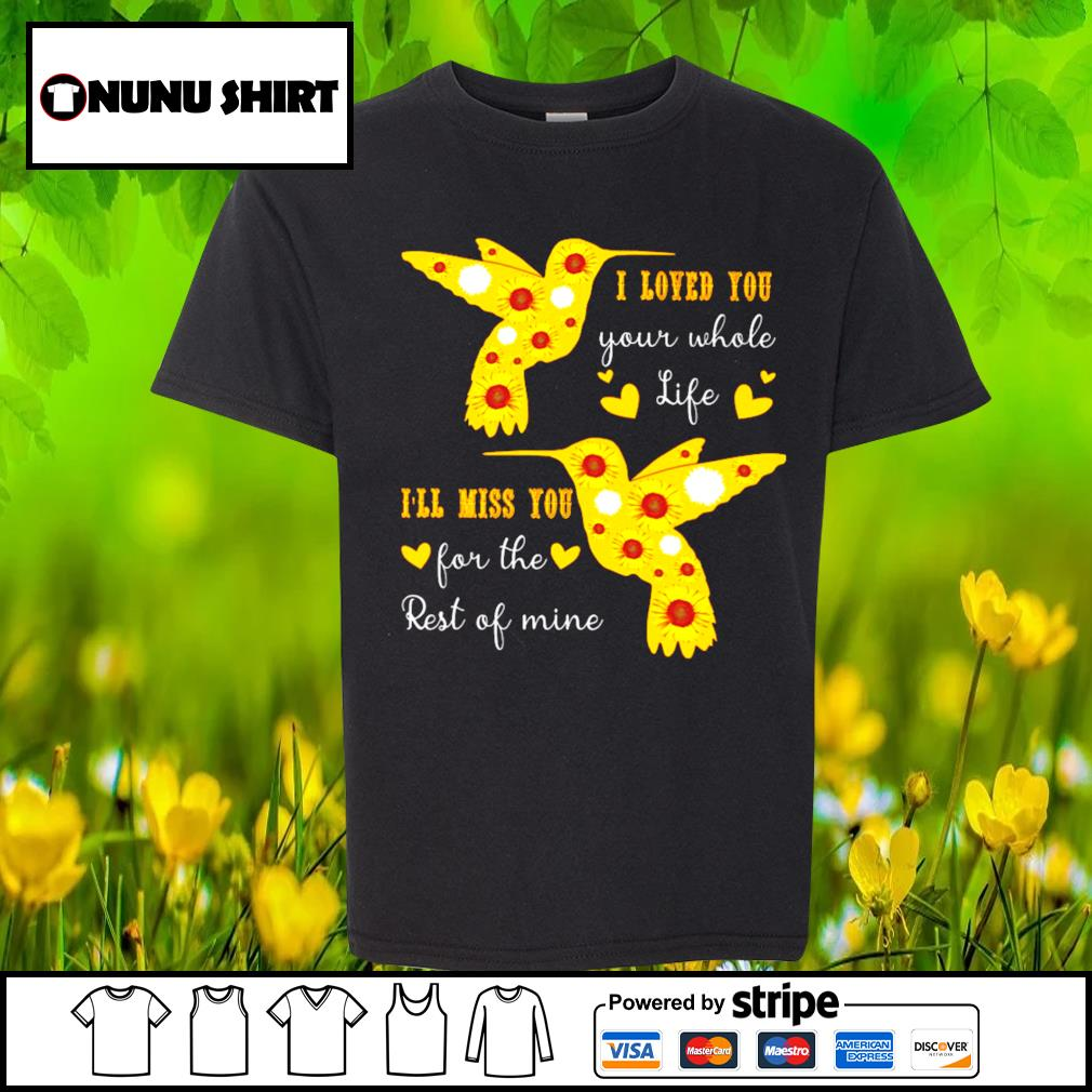 I loved you your whole life I'll miss you for the rest of mine s youth-shirt