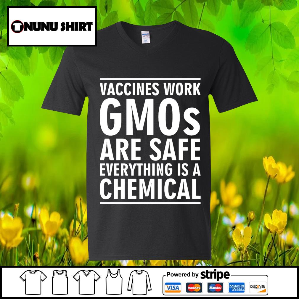 Vaccines work gmos are safe everything is a chemical s v-neck t-shirt