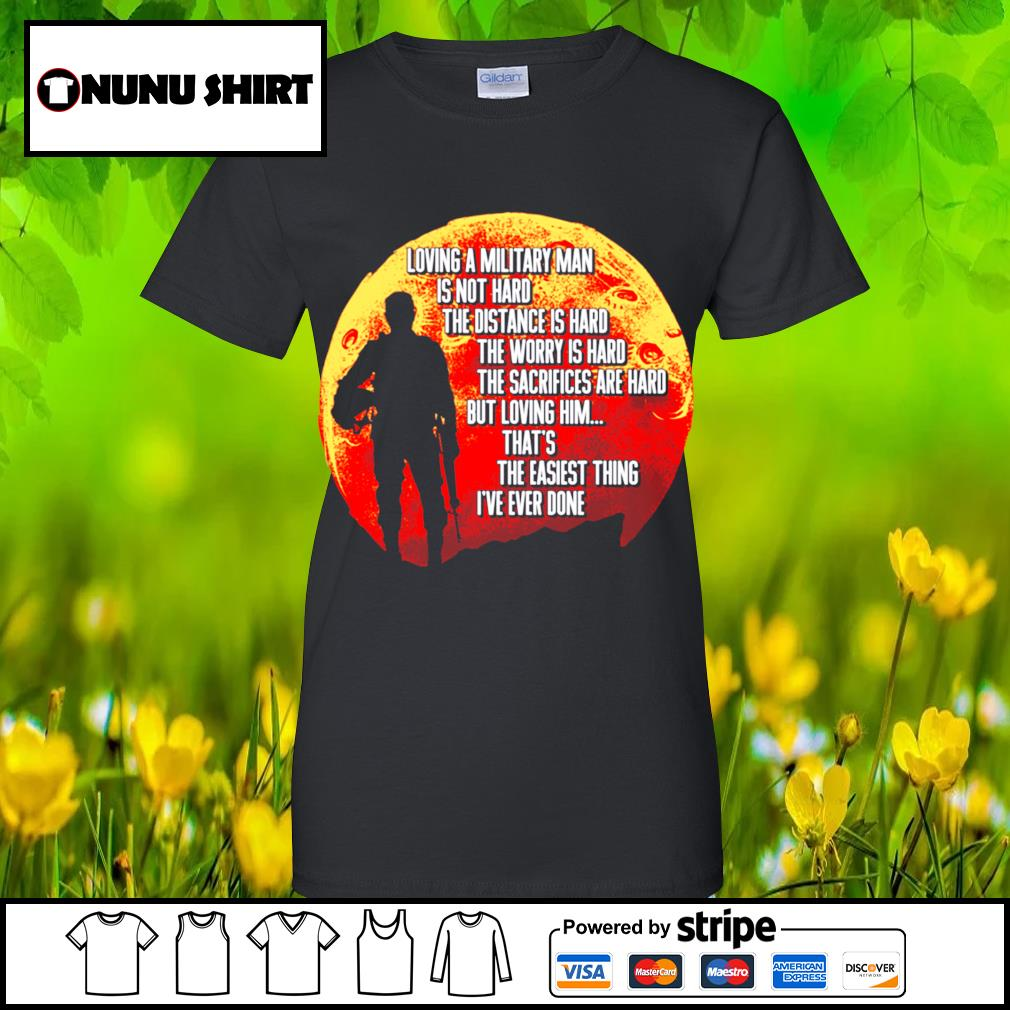 Loving a military man is not hard the distance is hard the worry is hard s ladies-tee
