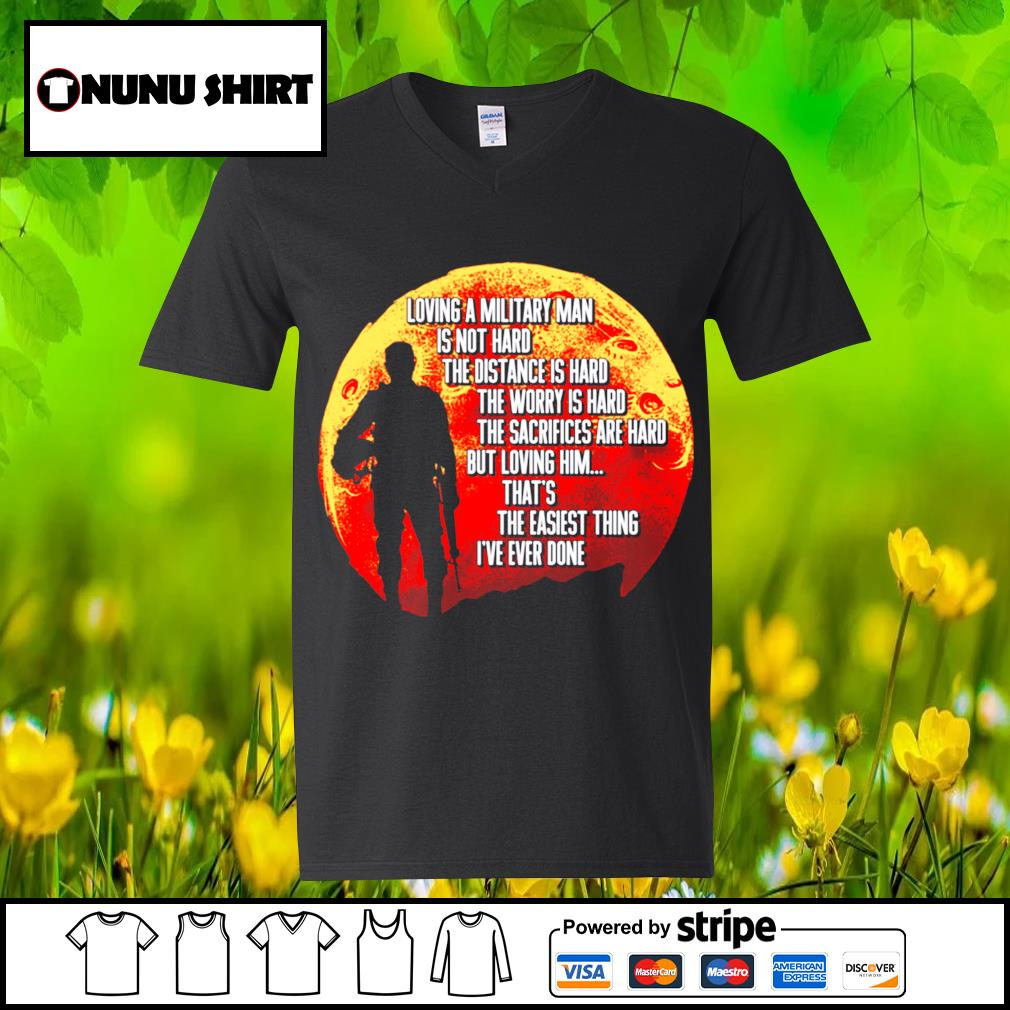Loving a military man is not hard the distance is hard the worry is hard s v-neck t-shirt