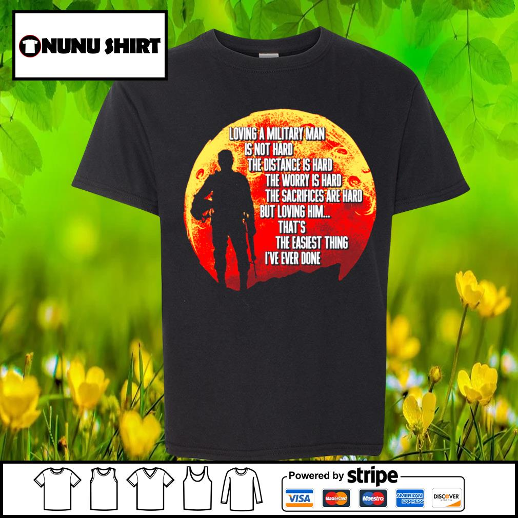 Loving a military man is not hard the distance is hard the worry is hard s youth-shirt