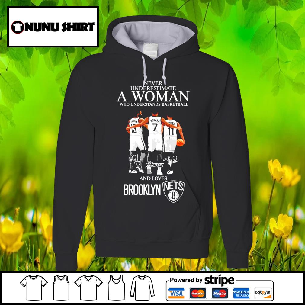 Never underestimate a woman who understands basketball and lovers Brooklyn signature s hoodie