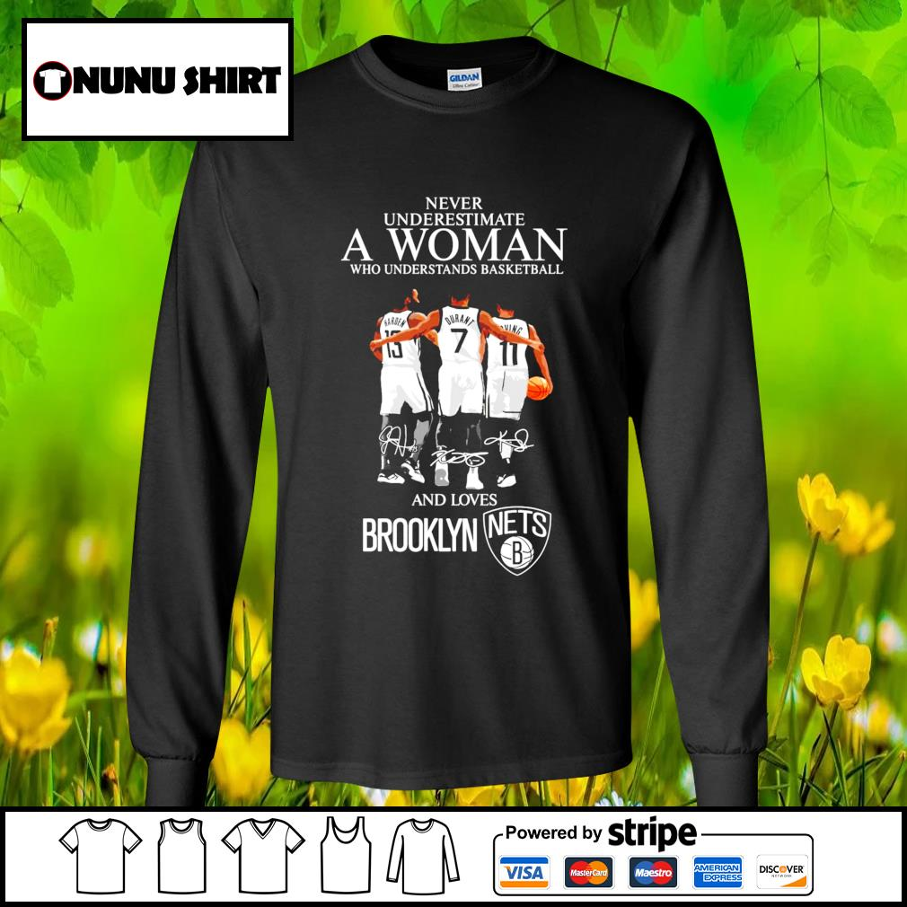 Never underestimate a woman who understands basketball and lovers Brooklyn signature s longsleeve-tee