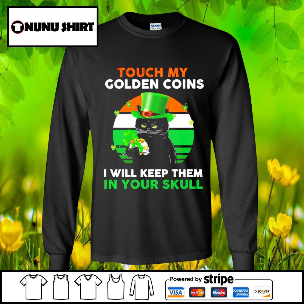 Touch my golden coins I will keep them in your skull St.Patrick's Day s longsleeve-tee