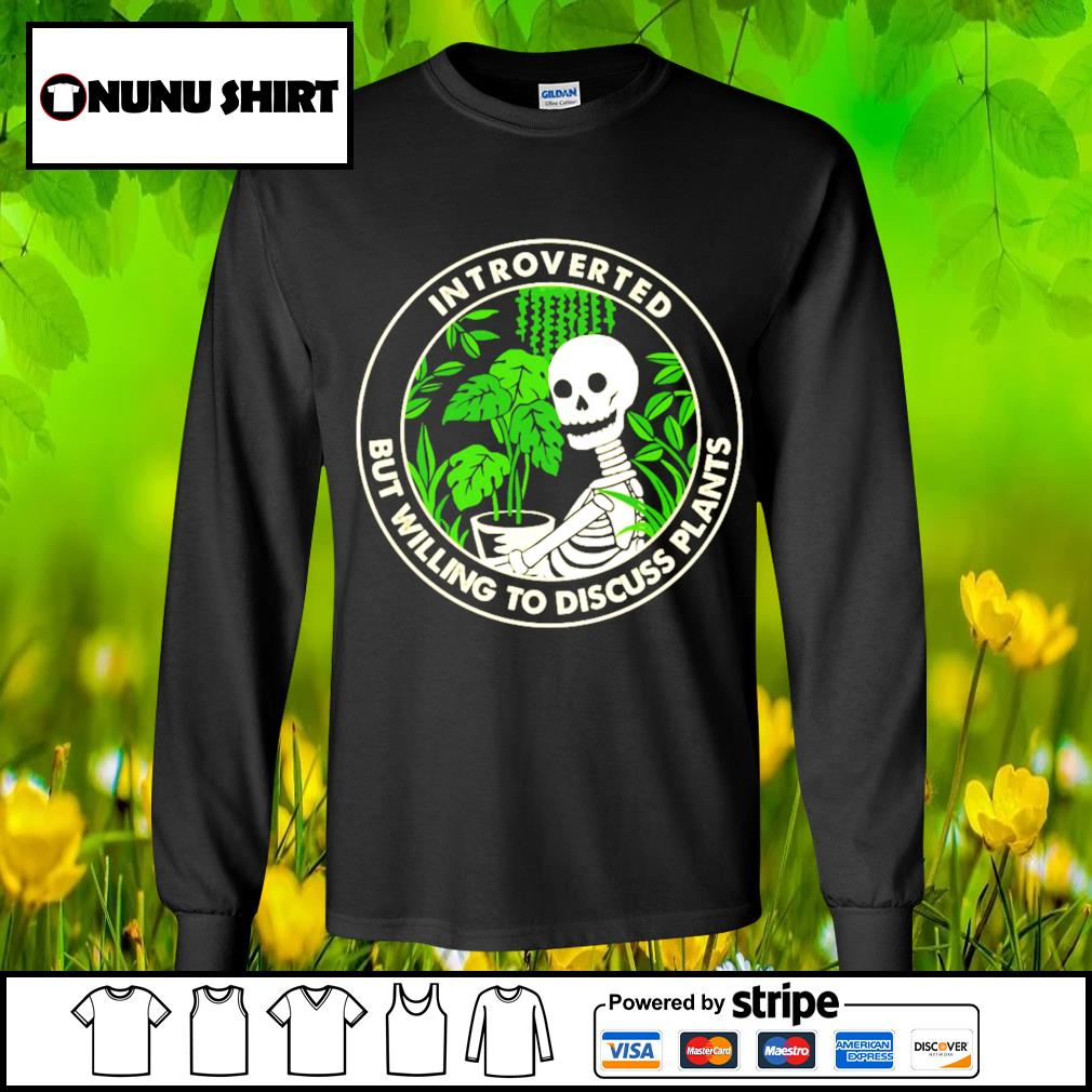 Skellington Introverted but willing to discuss plants s longsleeve-tee