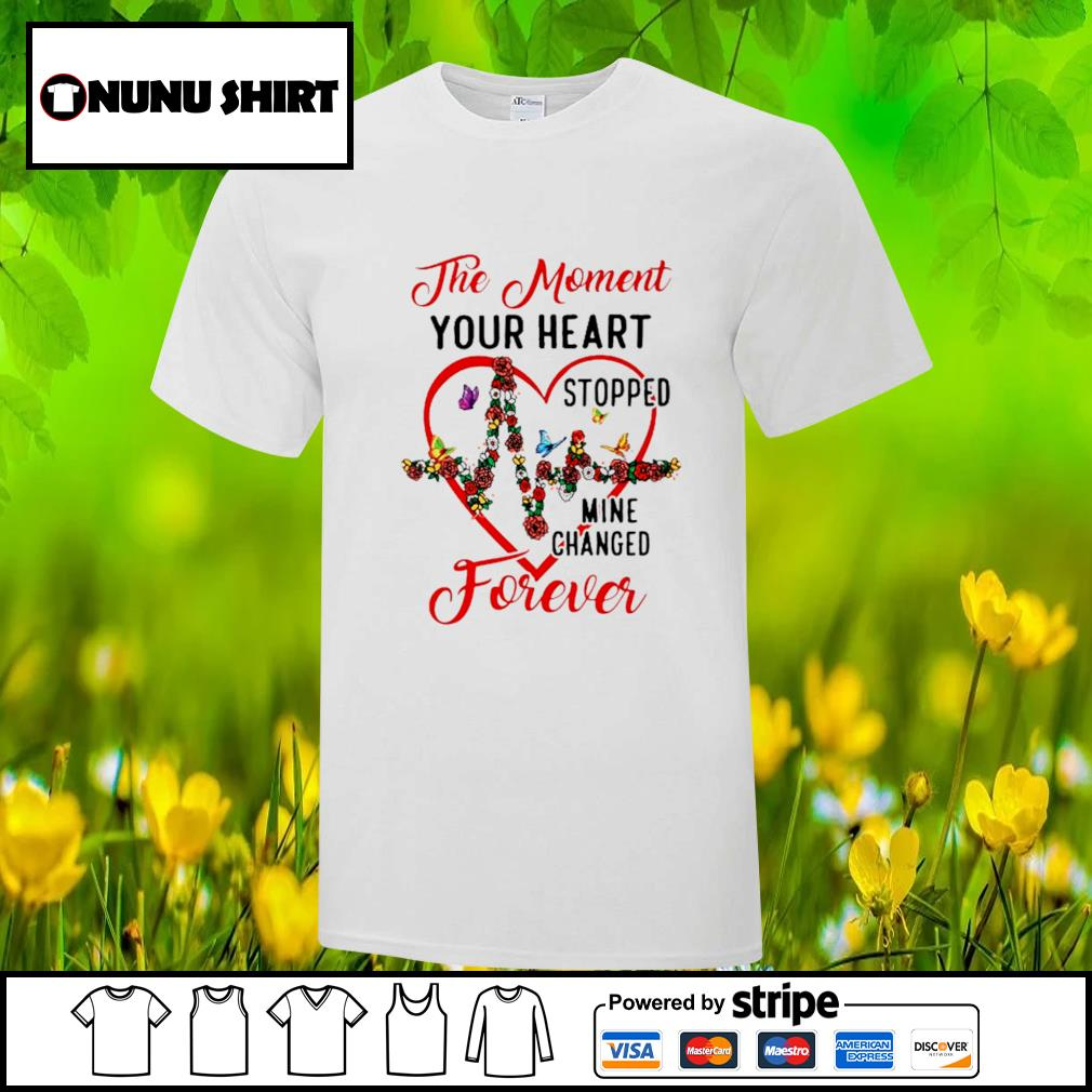 The moment your heart stopped mine changed forever shirt