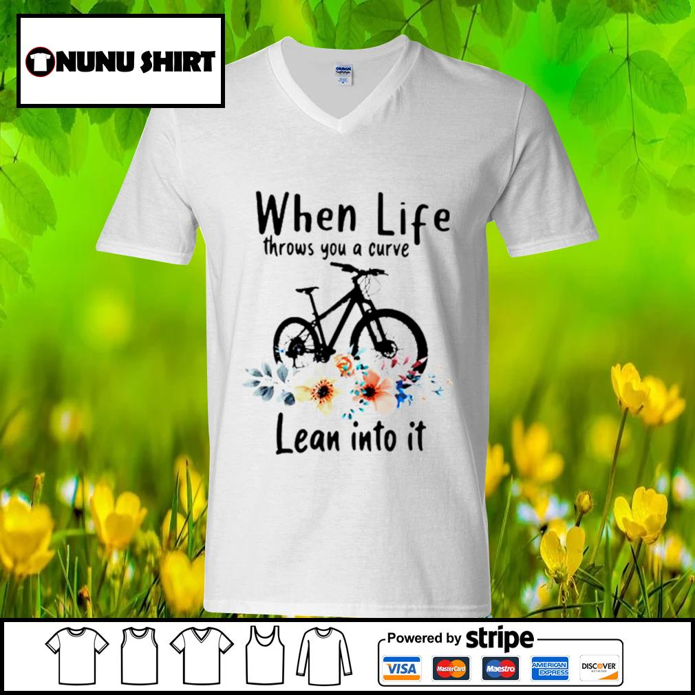 When life throws you a curve lean into it s v-neck t-shirt