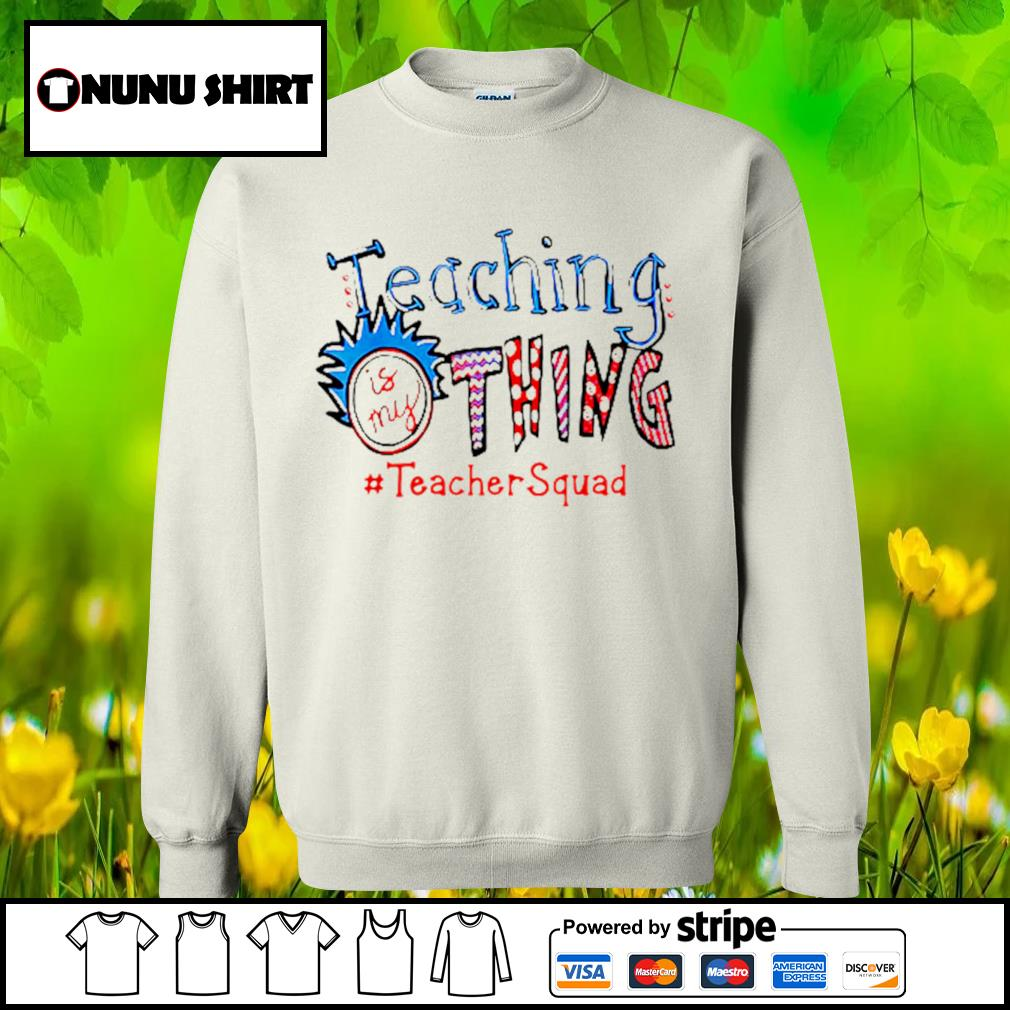 Teaching is my thing #teachersquad s sweater