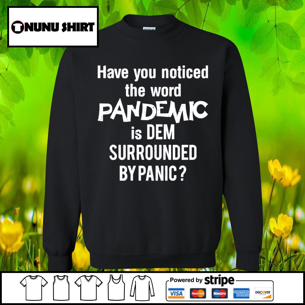 Have you noticed the word pandemic is dem surrounded by panic s sweater