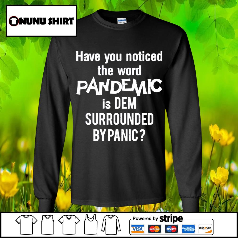 Have you noticed the word pandemic is dem surrounded by panic s longsleeve-tee