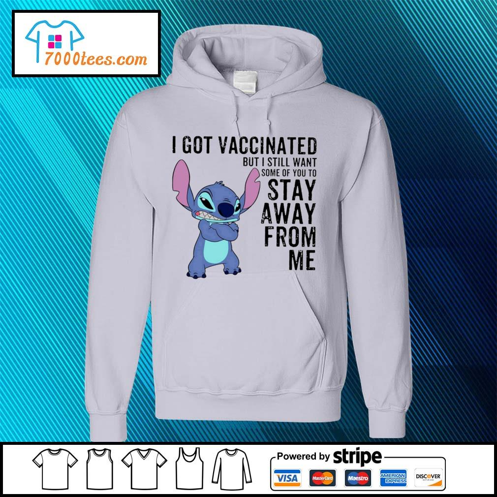 Stitch I got vaccinated but I still want some of you to stay away from me hoodie