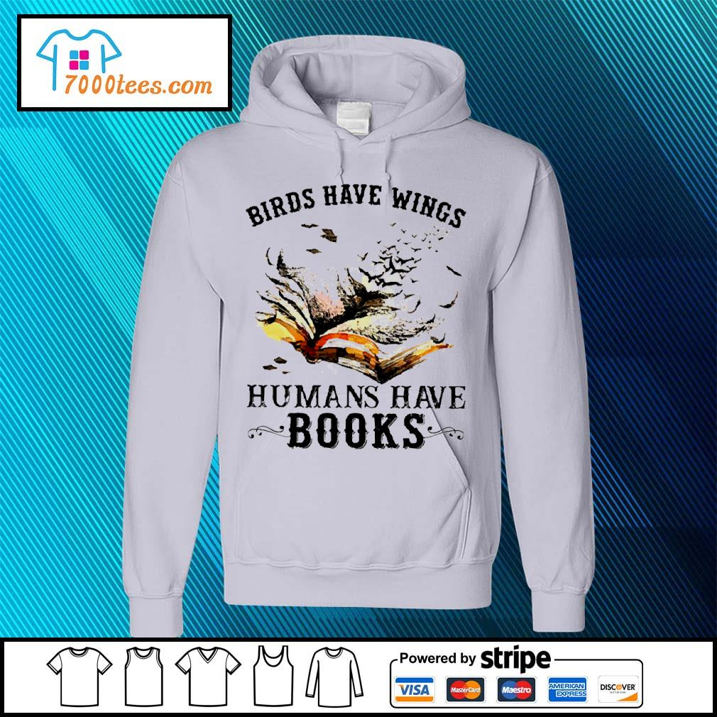 Birds have wings human have books s hoodie