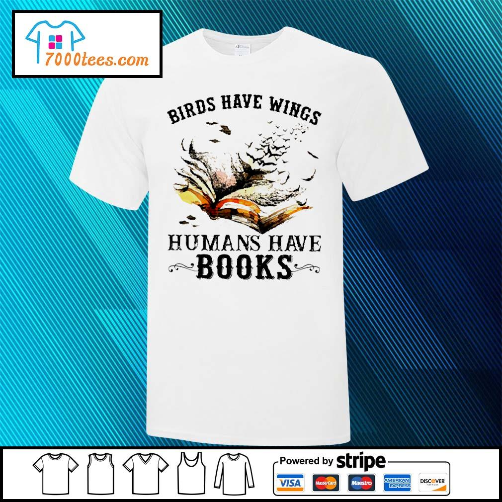 Birds have wings human have books shirt