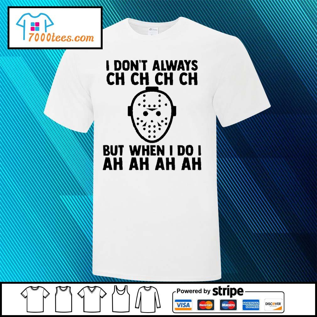 Jason Voorhees I don't always ch ch ch but when I do I ah ah ah shirt