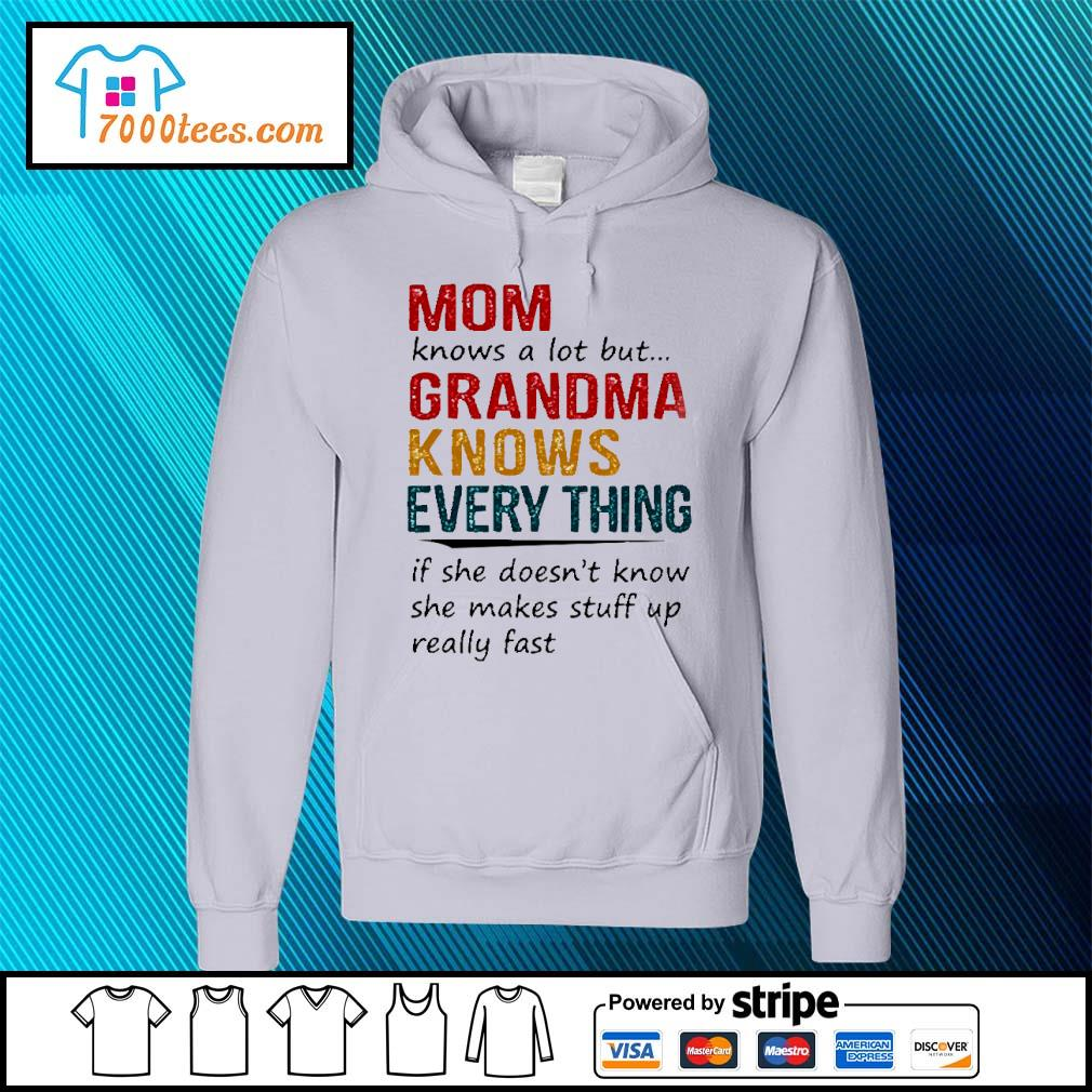 Mom knows a lot but grandma knows everything If she doesn't know s hoodie
