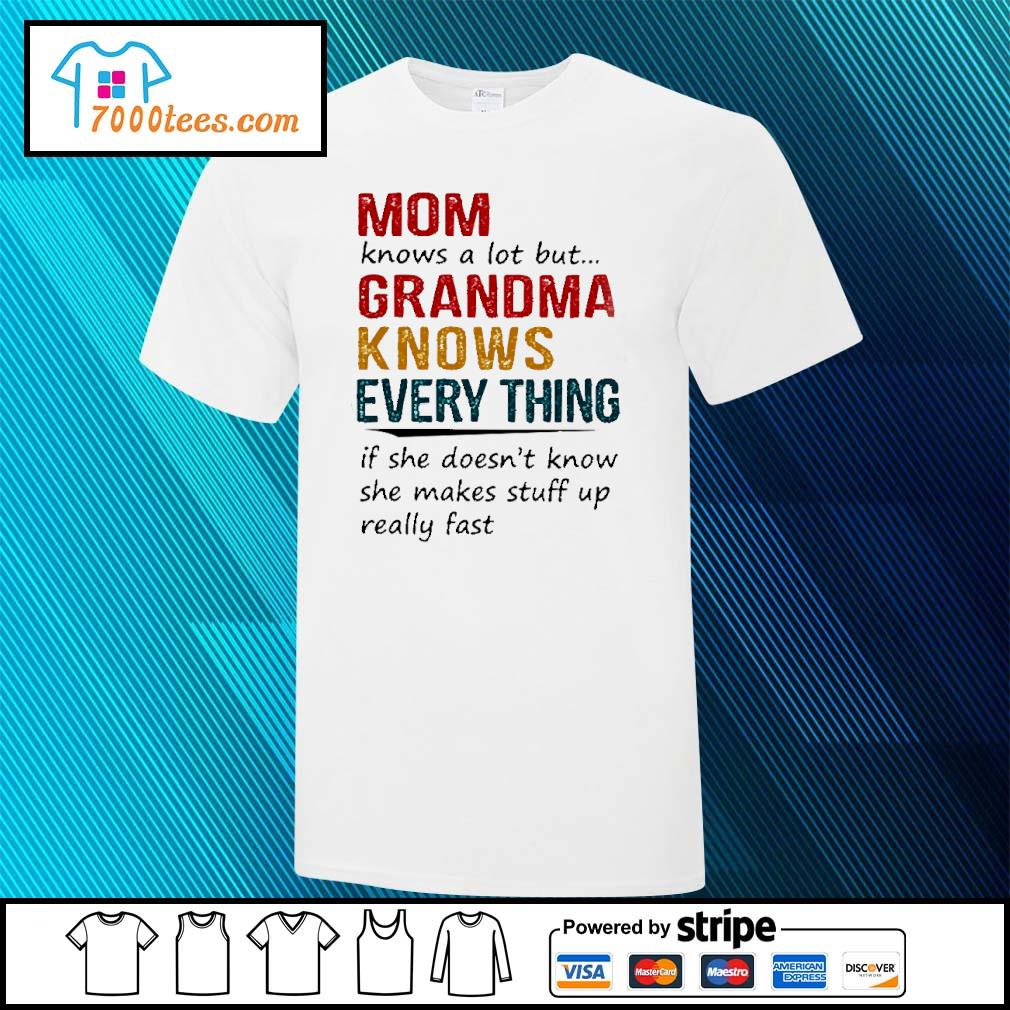 Mom knows a lot but grandma knows everything If she doesn't know shirt
