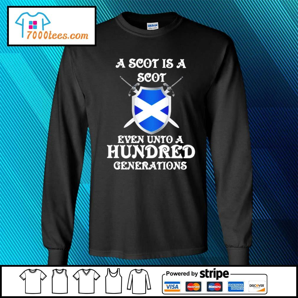 A Scot is a Scot even unto an hundred generations Scotland s longsleeve-tee