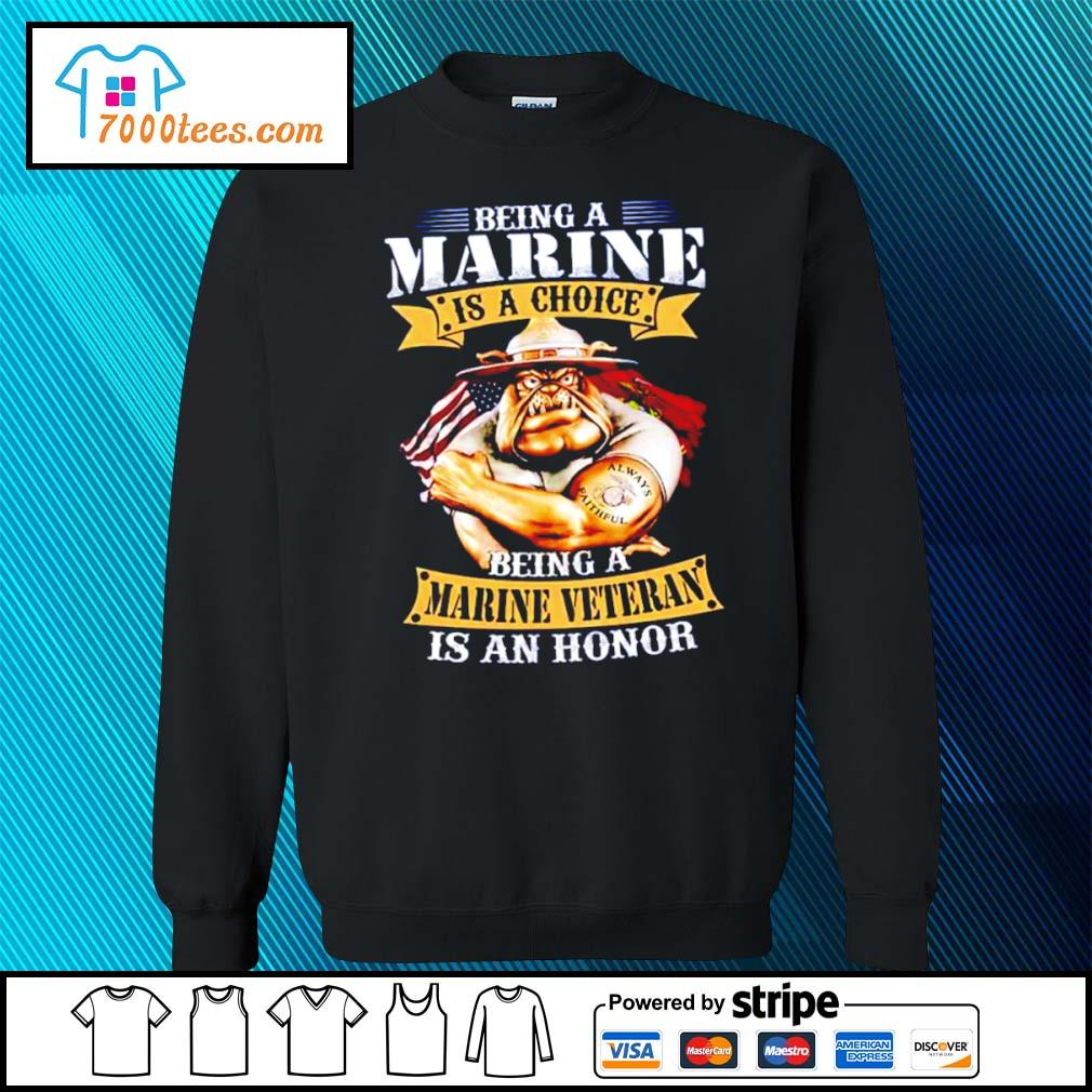 Being a Marine is a choice being a Marine veteran is an honor s sweater
