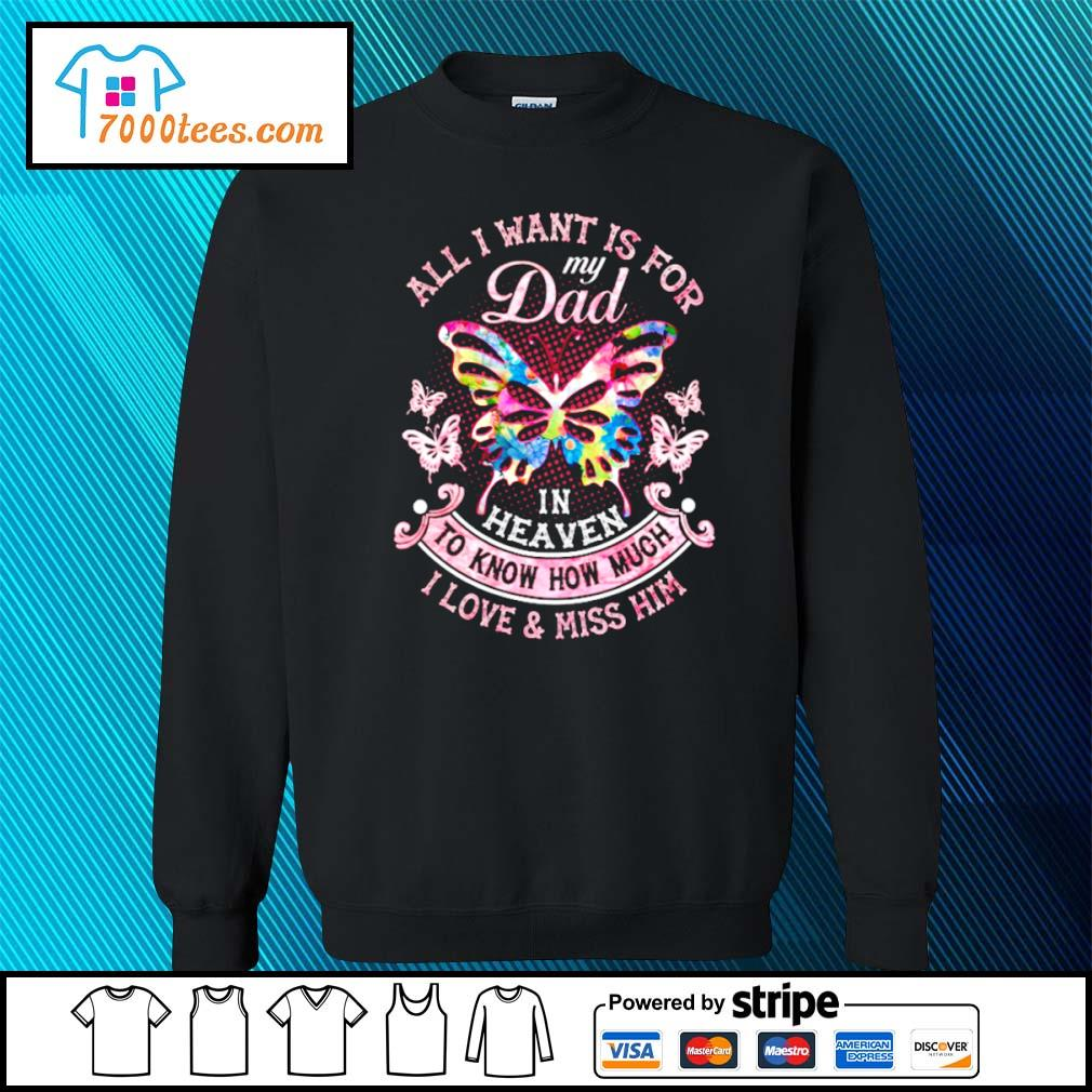 Butterfly All I want is for my Dad in heaven to know how much I love and miss him s sweater