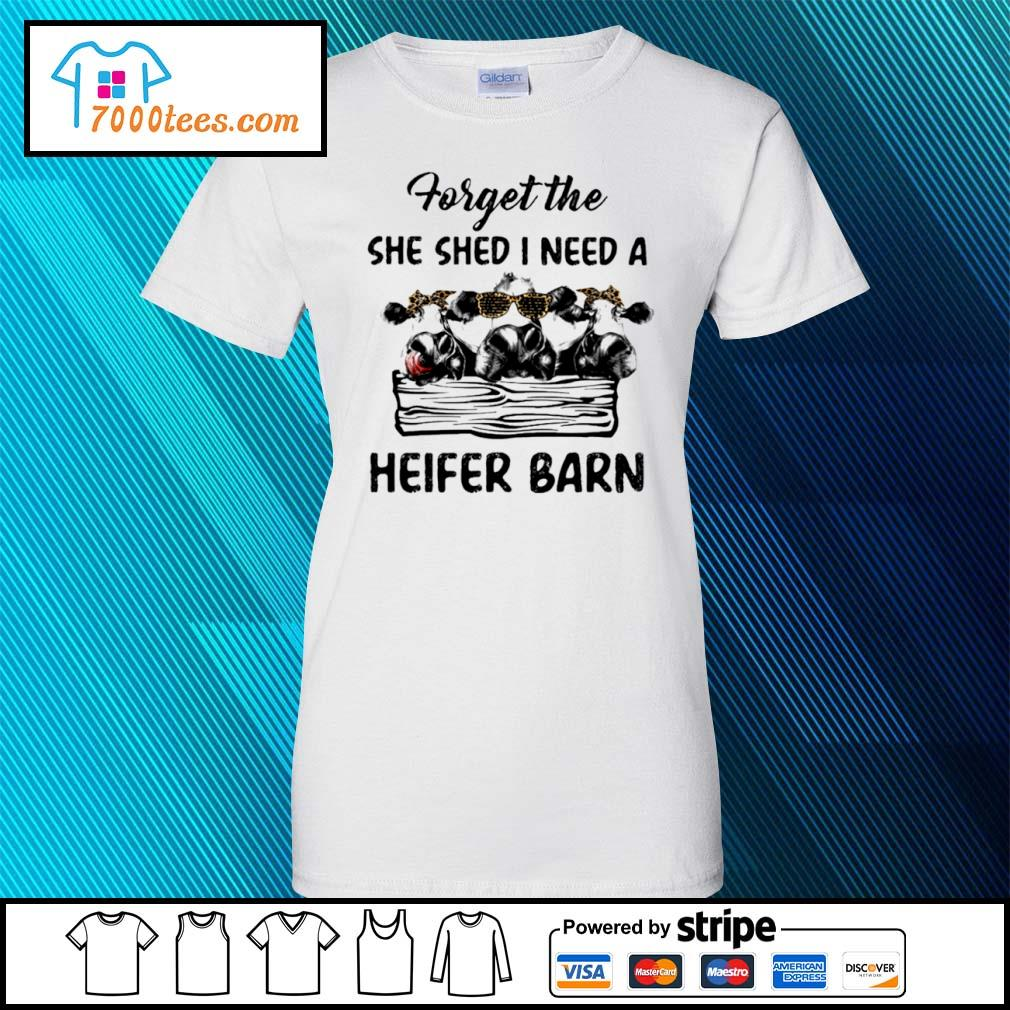 Cow forget the she shed I need a heifer barn s ladies tee