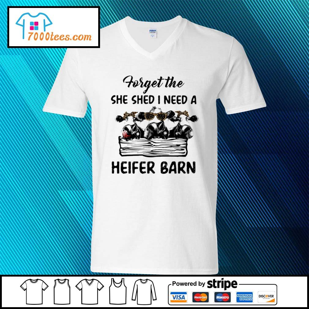 Cow forget the she shed I need a heifer barn s v-neck-t-shirt