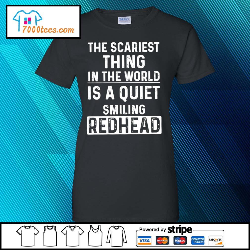The scariest thing in the world is a quiet smiling redhead s ladies-tee